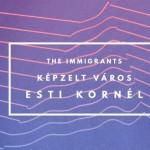 Szombatra ajánljuk: Esti Kornél, Képzelt Város és The Immigrants az A38-on